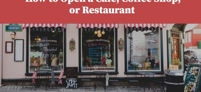 Follow the Guide to Open a Cafe, Coffee Shop, or Restaurant and Manage it Successfully