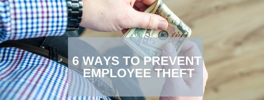 6 Ways to Prevent Employee Theft