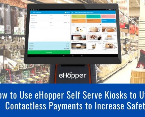 How to Use eHopper Self Serve Kiosks to Utilize Contactless Payments to Increase Safety