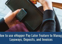 How to use eHopper Pay Later Feature to Manage Layaways, Deposits, and Invoices