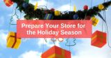 Prepare Store for Holiday Season