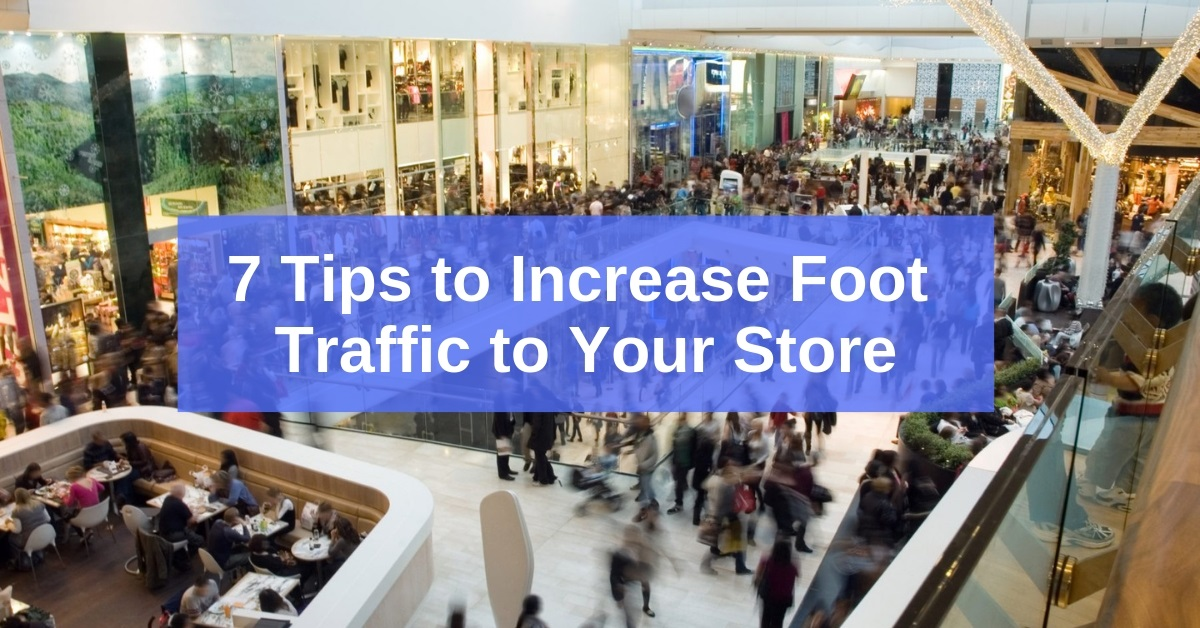 meilleur service e8ed8 7d227 How to Increase Foot Traffic to Retail Store [7 Tips]
