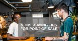 5 Time-Saving Tips for Using Point of Sale Systems