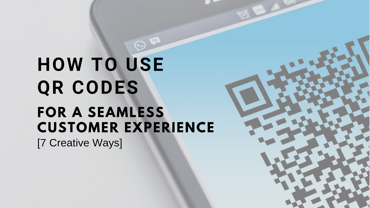 How To Use QR Codes for a Seamless Customer Experience [7 Creative Ways]