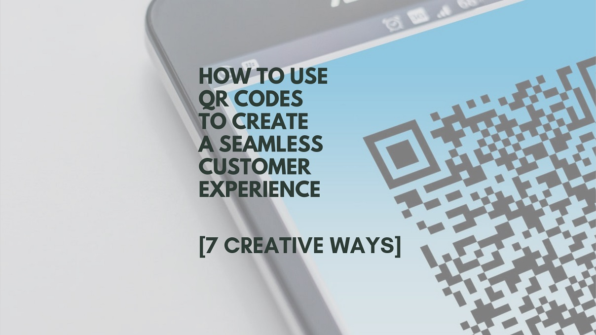 How To Use QR Codes for a Seamless Customer Experience [7