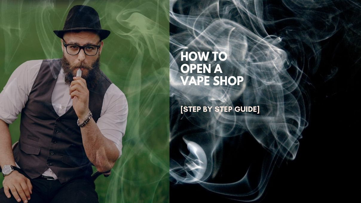 How to Open a Vape Shop [Step by Step Guide]